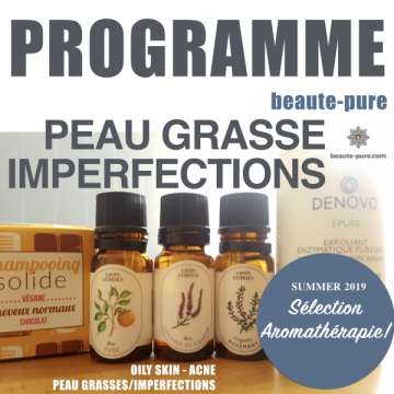 SELECTION BEAUTE-PURE SUMMER 2019 - OILY SKIN - PEAU GRASSES-IMPERFECTIONS